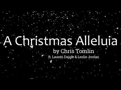 A Christmas Alleluia by Chris Tomlin ft. Lauren Daigle & Leslie Jordan (Lyric Video)