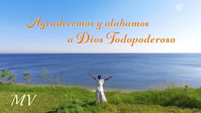 Canción cristiana 2018   Agradecemos y alabamos a Dios Todopoderoso【MV】