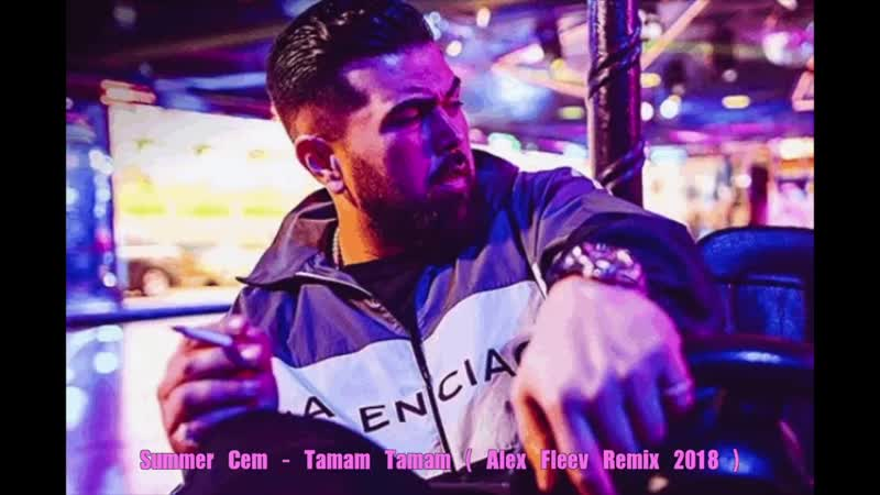 Summer Cem - Tamam Tamam (Alex Fleev Remix 2018).mp4