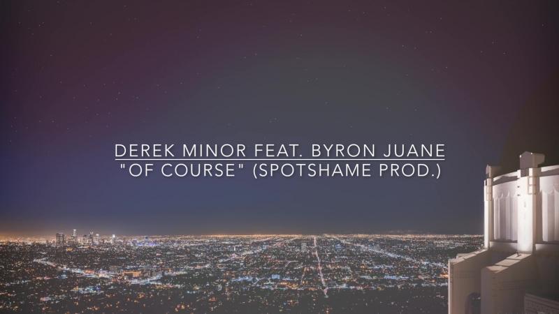 Derek Minor feat. Byron Juane Of Course (prod. by Spotshame)