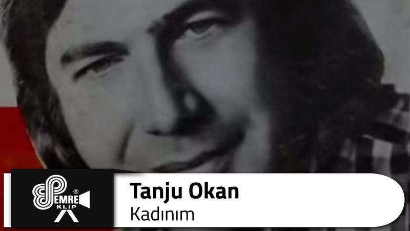 Tanju OKAN - Kadınım