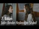Selim benden hoşlandığını söyledi - Cennet'in Gözyaşları 7. Bölüm