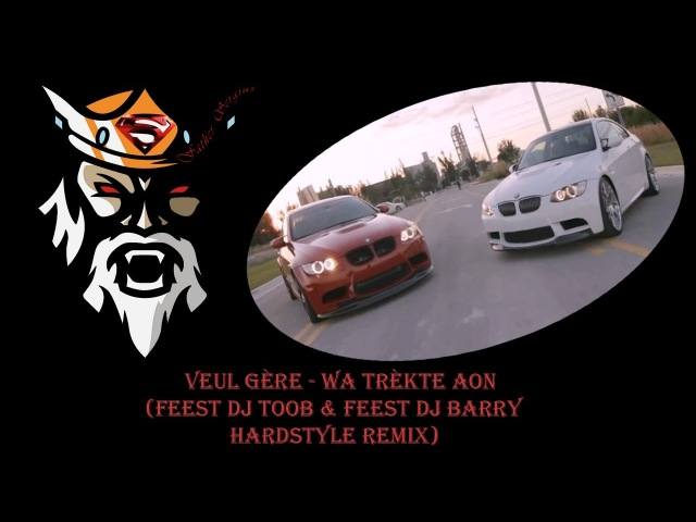 Veul Gère - Wa Trèkte Aon (Feest Dj Toob Feest Dj Barry Hardstyle Remix)