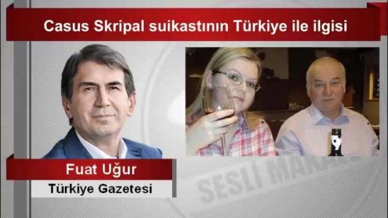 Fuat Uğur Casus Skripal suikastının Türkiye ile ilgisi(ipad)