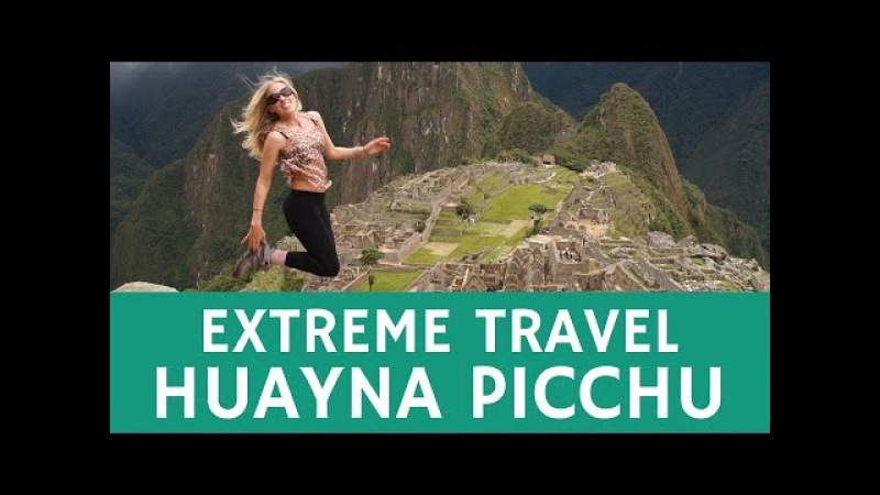 Extreme travel: visiting the Inka trail of Huayna Picchu