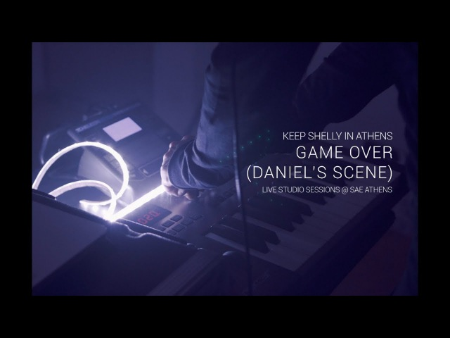 Keep Shelly in Athens - Game Over (Daniel's Scene) - LIVE STUDIO SESSIONS @ SAE ATHENS