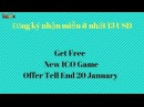 Đăng ký nhận miễn ít nhất 13 USD ( Get free - New ICO Game - Offer Tell End 20 January )